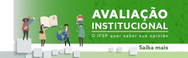 Alunos e servidores, participem da Avaliação Institucional e ajudem no desenvolvimento do IFSP